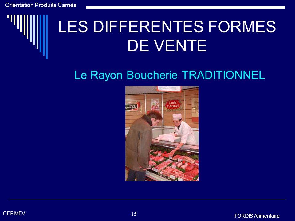 FORDIS Alimentaire Orientation Produits Carnés FORDIS Alimentaire CEFIMEV 14 LES DIFFERENTES FORMES DE VENTE Le Rayon Boucherie TRADITIONNEL OU ? Chez