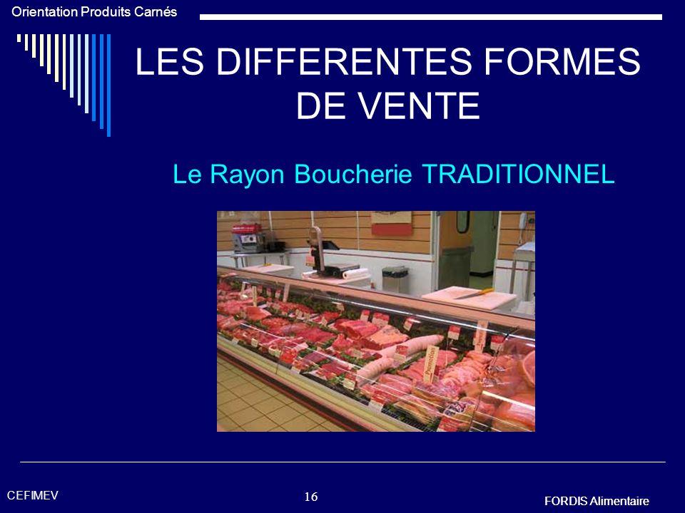 FORDIS Alimentaire Orientation Produits Carnés FORDIS Alimentaire CEFIMEV 15 LES DIFFERENTES FORMES DE VENTE Le Rayon Boucherie TRADITIONNEL