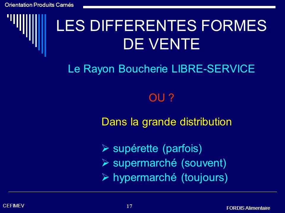 FORDIS Alimentaire Orientation Produits Carnés FORDIS Alimentaire CEFIMEV 16 LES DIFFERENTES FORMES DE VENTE Le Rayon Boucherie TRADITIONNEL