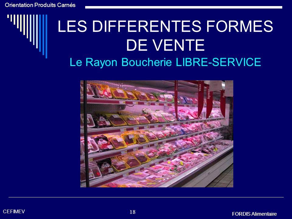 FORDIS Alimentaire Orientation Produits Carnés FORDIS Alimentaire CEFIMEV 17 LES DIFFERENTES FORMES DE VENTE Le Rayon Boucherie LIBRE-SERVICE OU ? Dan