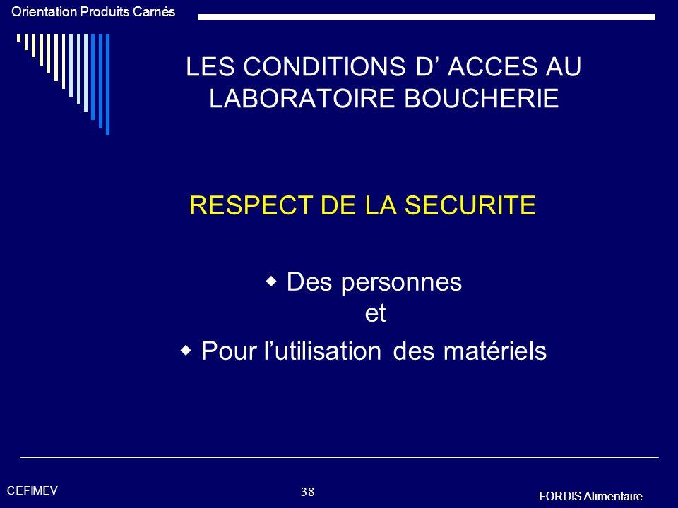 FORDIS Alimentaire Orientation Produits Carnés FORDIS Alimentaire CEFIMEV 37 LES CONDITIONS D ACCES AU LABORATOIRE BOUCHERIE RESPECT DE LHYGIENE Les p