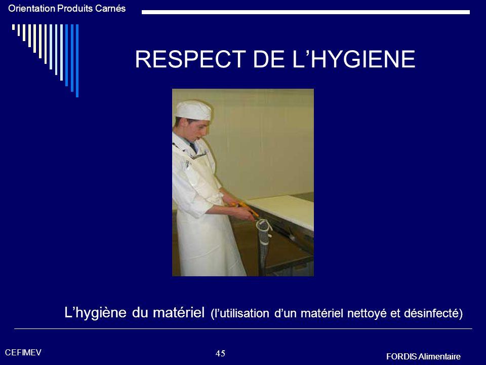 FORDIS Alimentaire Orientation Produits Carnés FORDIS Alimentaire CEFIMEV 44 RESPECT DE LHYGIENE Lhygiène du matériel (nettoyage désinfection des outi