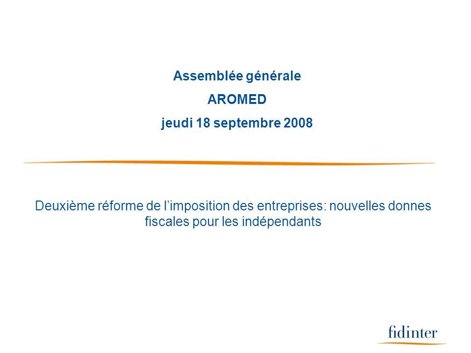 Assemblée générale AROMED jeudi 18 septembre 2008 Deuxième réforme de limposition des entreprises: nouvelles donnes fiscales pour les indépendants