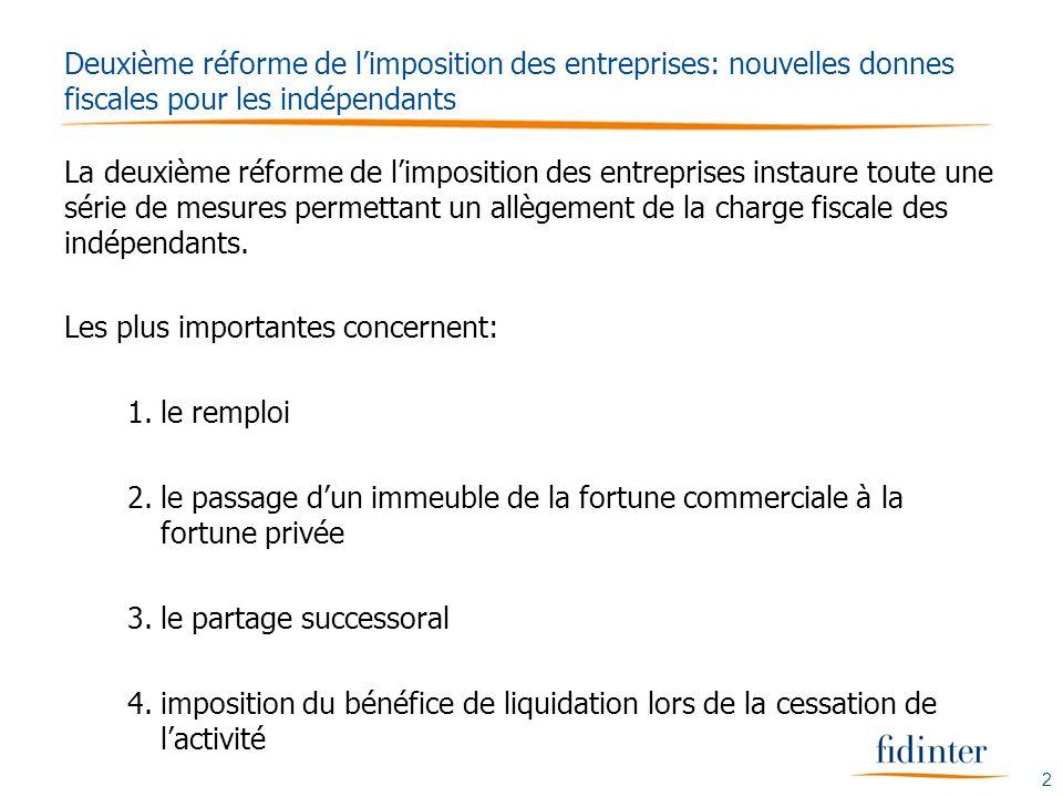 2 La deuxième réforme de limposition des entreprises instaure toute une série de mesures permettant un allègement de la charge fiscale des indépendants.