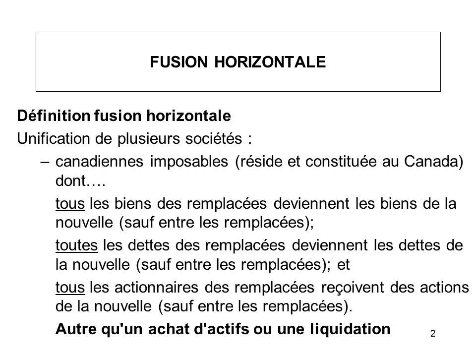 2 FUSION HORIZONTALE Définition fusion horizontale Unification de plusieurs sociétés : –canadiennes imposables (réside et constituée au Canada) dont….