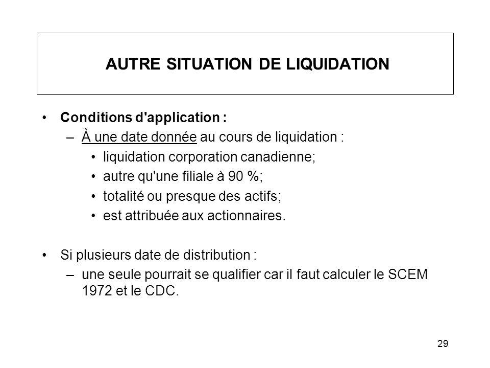 29 AUTRE SITUATION DE LIQUIDATION Conditions d'application : –À une date donnée au cours de liquidation : liquidation corporation canadienne; autre qu