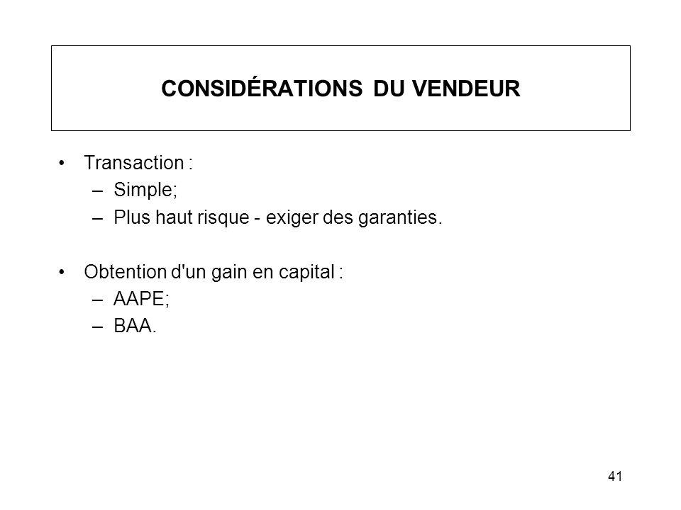 41 CONSIDÉRATIONS DU VENDEUR Transaction : –Simple; –Plus haut risque - exiger des garanties. Obtention d'un gain en capital : –AAPE; –BAA.