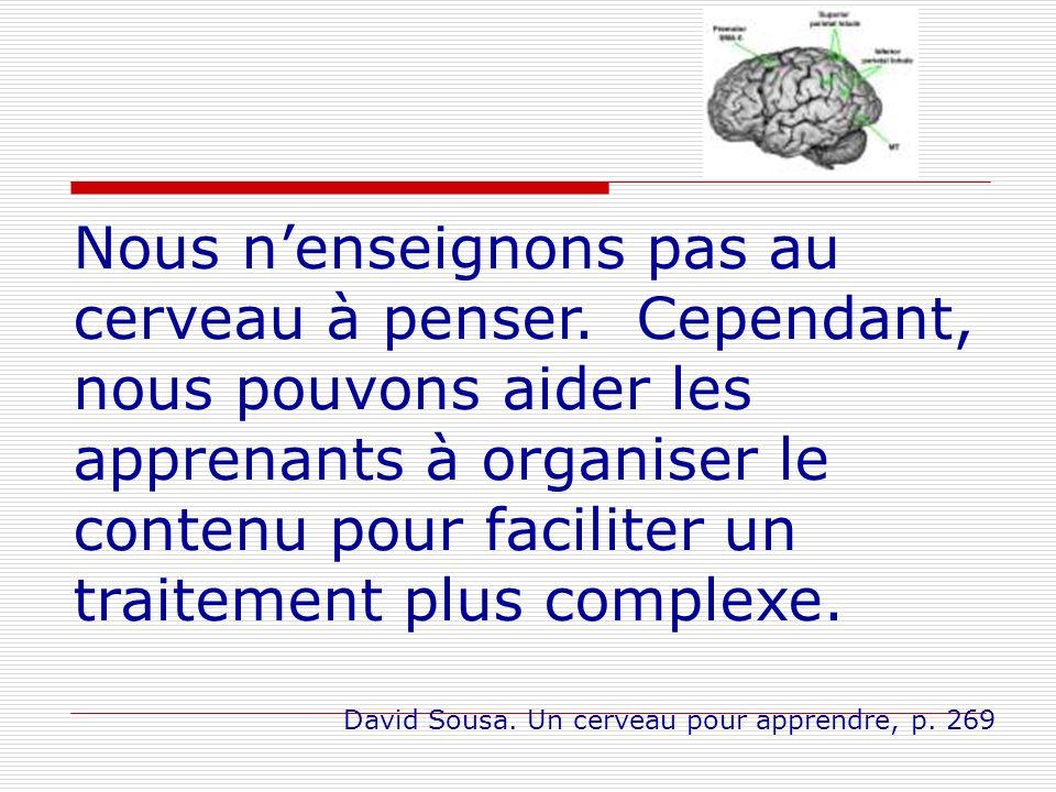 Nous nenseignons pas au cerveau à penser. Cependant, nous pouvons aider les apprenants à organiser le contenu pour faciliter un traitement plus comple