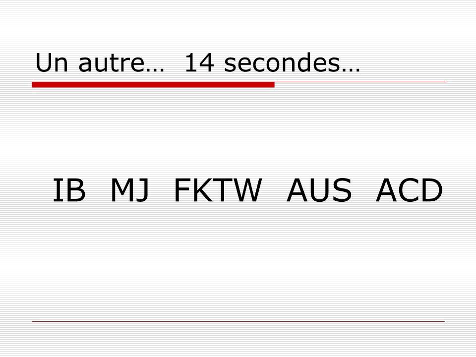 Un autre… 14 secondes… IB MJ FKTW AUS ACD