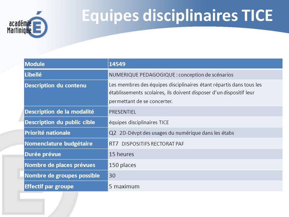 Equipes disciplinaires TICE Module 14549 Libellé NUMERIQUE PEDAGOGIQUE : conception de scénarios Description du contenu Les membres des équipes discip