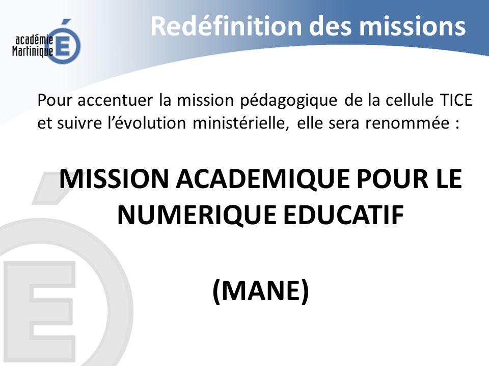 Redéfinition des missions Pour accentuer la mission pédagogique de la cellule TICE et suivre lévolution ministérielle, elle sera renommée : MISSION AC
