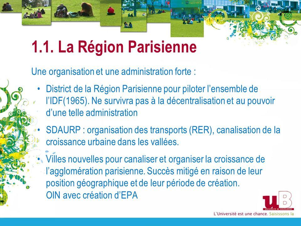 1.1. La Région Parisienne Une organisation et une administration forte : District de la Région Parisienne pour piloter lensemble de lIDF(1965). Ne sur