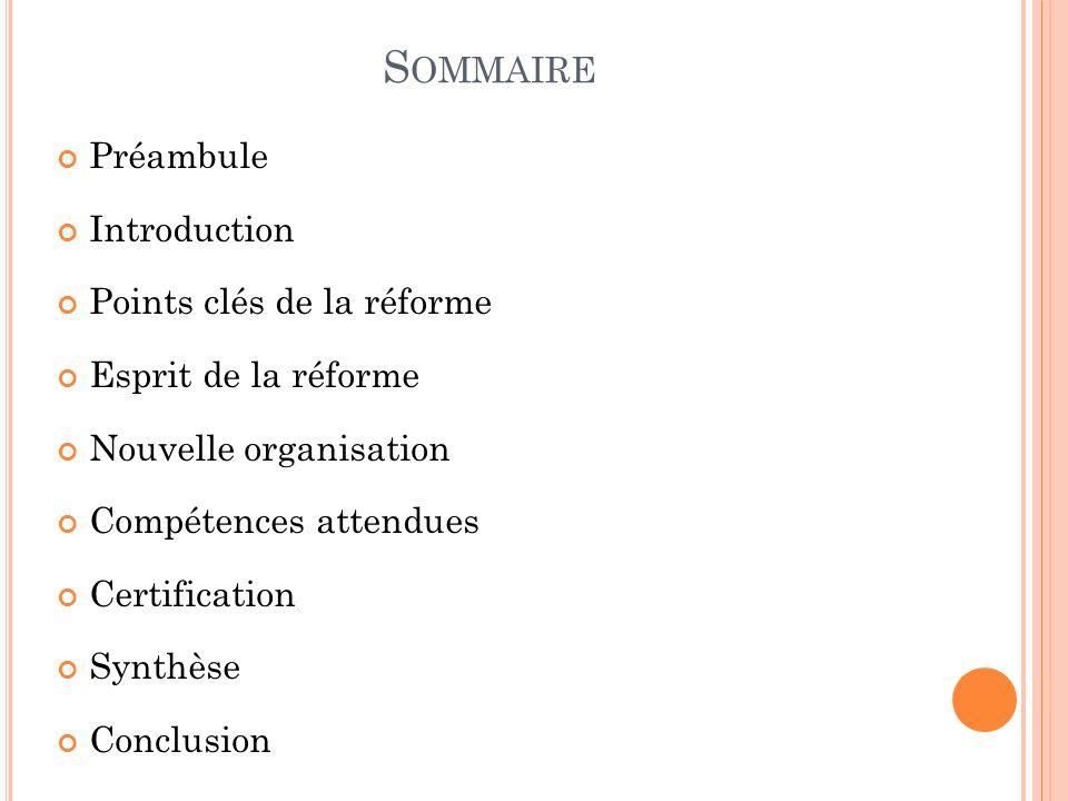 S OMMAIRE Préambule Introduction Points clés de la réforme Esprit de la réforme Nouvelle organisation Compétences attendues Certification Synthèse Con