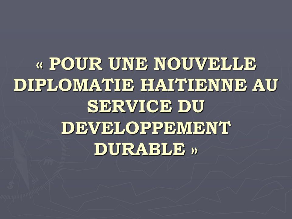 « POUR UNE NOUVELLE DIPLOMATIE HAITIENNE AU SERVICE DU DEVELOPPEMENT DURABLE »
