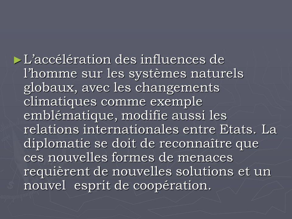 Laccélération des influences de lhomme sur les systèmes naturels globaux, avec les changements climatiques comme exemple emblématique, modifie aussi les relations internationales entre Etats.