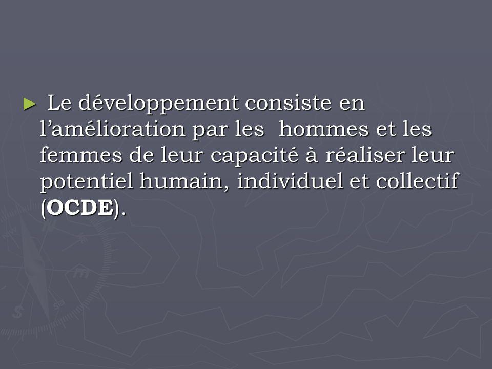 Le développement consiste en lamélioration par les hommes et les femmes de leur capacité à réaliser leur potentiel humain, individuel et collectif ( OCDE ).