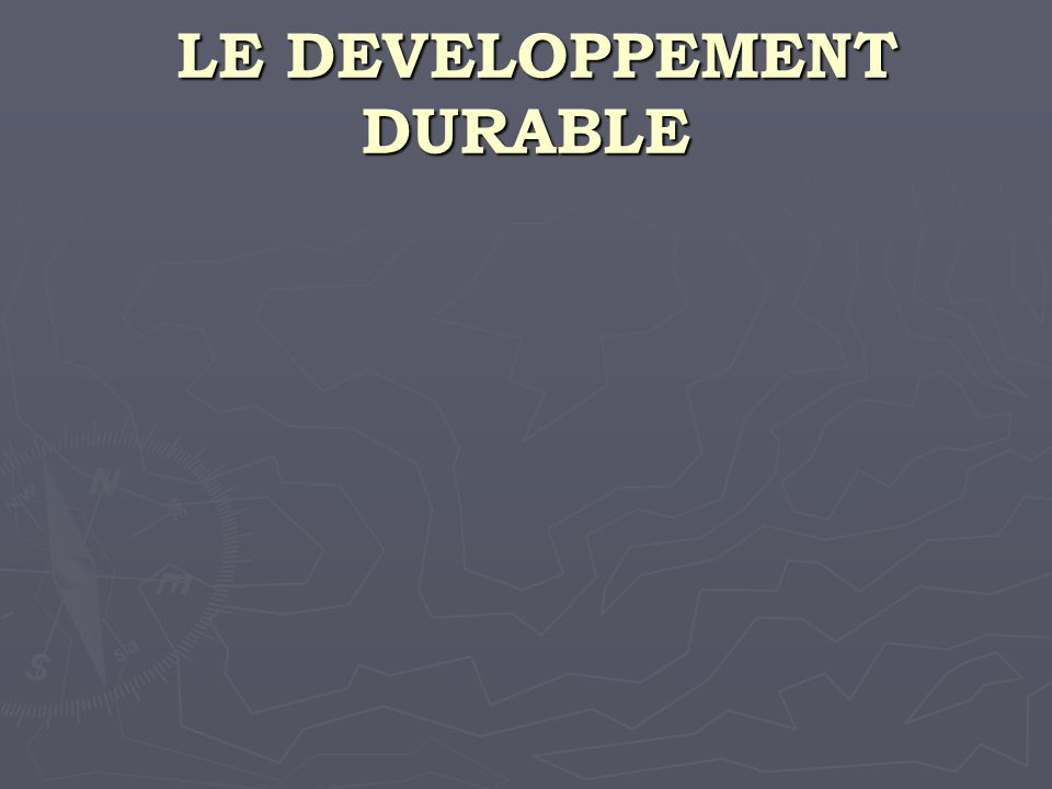 LE DEVELOPPEMENT DURABLE LE DEVELOPPEMENT DURABLE