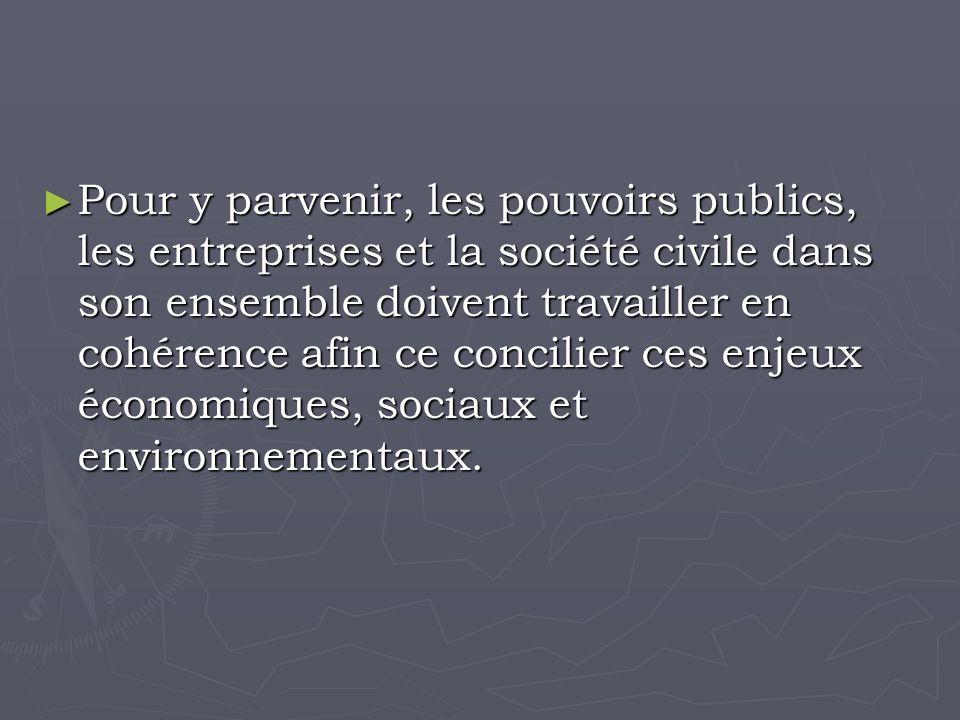 Pour y parvenir, les pouvoirs publics, les entreprises et la société civile dans son ensemble doivent travailler en cohérence afin ce concilier ces enjeux économiques, sociaux et environnementaux.