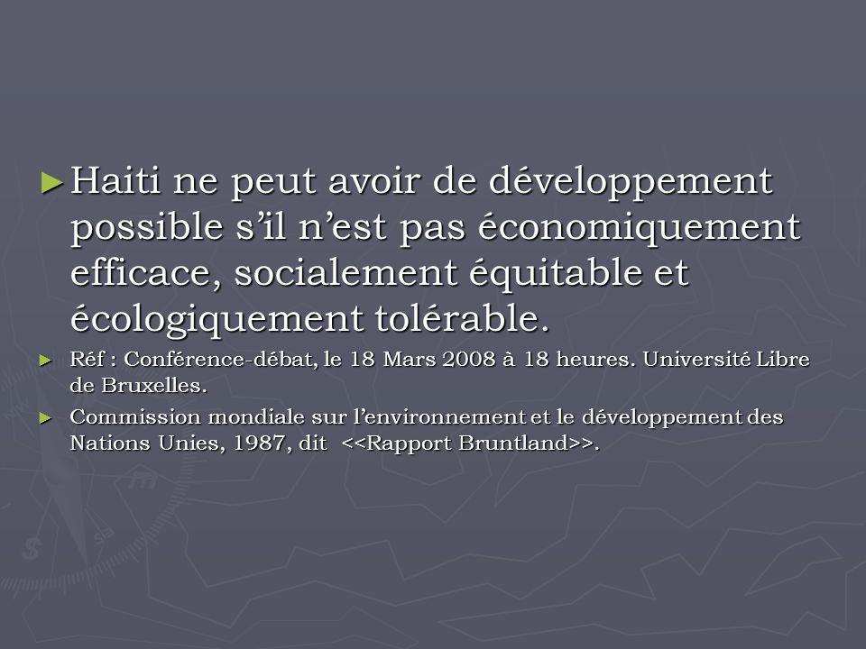 Haiti ne peut avoir de développement possible sil nest pas économiquement efficace, socialement équitable et écologiquement tolérable.
