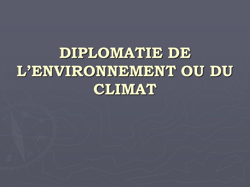 DIPLOMATIE DE LENVIRONNEMENT OU DU CLIMAT