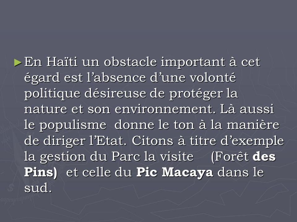 En Haïti un obstacle important à cet égard est labsence dune volonté politique désireuse de protéger la nature et son environnement.