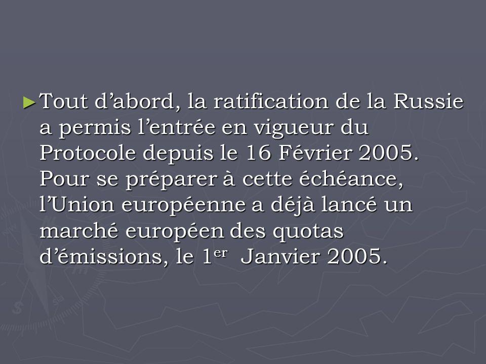 Tout dabord, la ratification de la Russie a permis lentrée en vigueur du Protocole depuis le 16 Février 2005.