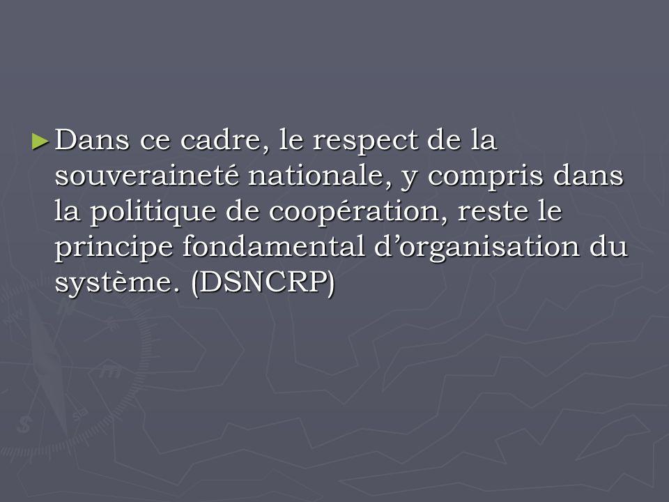 Dans ce cadre, le respect de la souveraineté nationale, y compris dans la politique de coopération, reste le principe fondamental dorganisation du système.