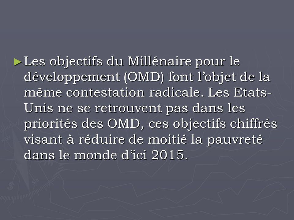 Les objectifs du Millénaire pour le développement (OMD) font lobjet de la même contestation radicale.