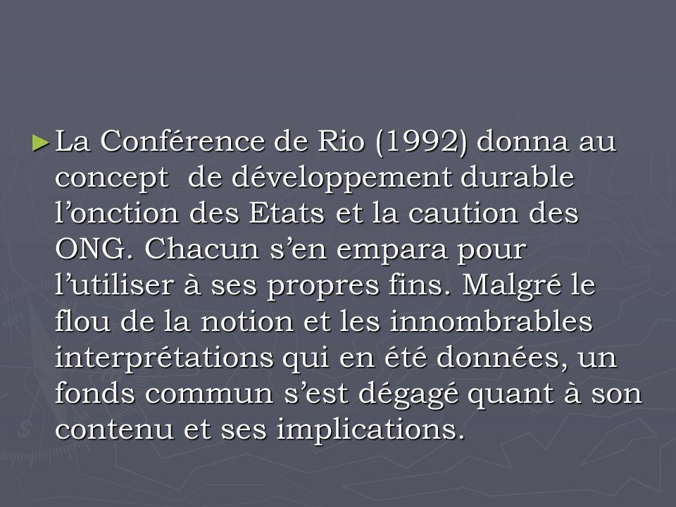 La Conférence de Rio (1992) donna au concept de développement durable lonction des Etats et la caution des ONG.