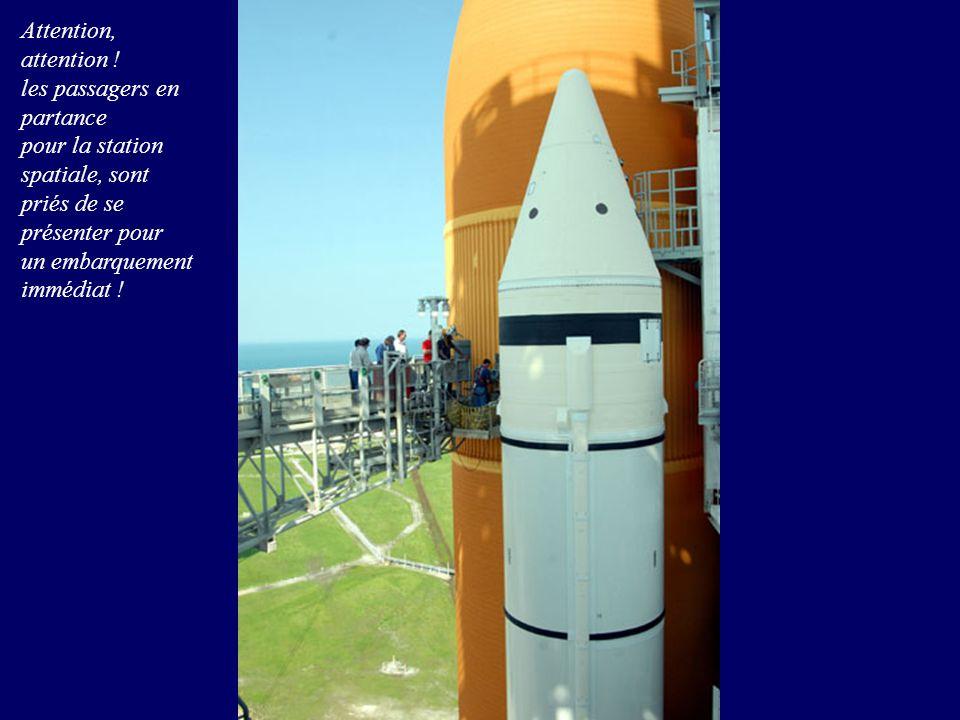 Attention, attention ! les passagers en partance pour la station spatiale, sont priés de se présenter pour un embarquement immédiat !
