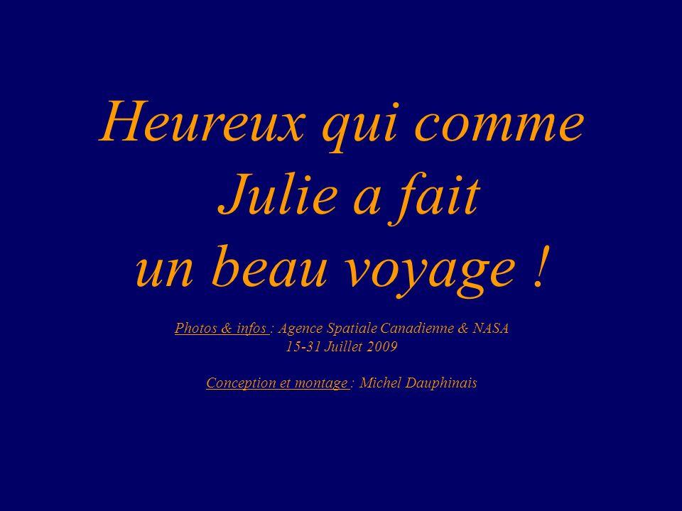 Heureux qui comme Julie a fait un beau voyage ! Photos & infos : Agence Spatiale Canadienne & NASA 15-31 Juillet 2009 Conception et montage : Michel D