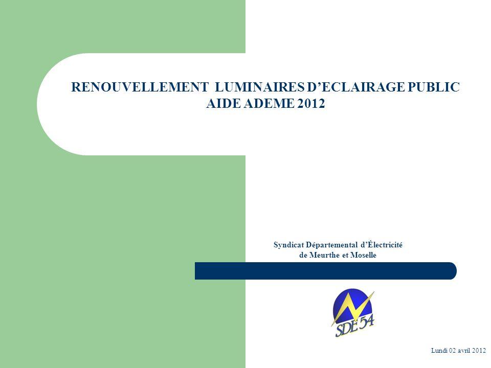 Syndicat Départemental dÉlectricité de Meurthe et Moselle Lundi 02 avril 2012 RENOUVELLEMENT LUMINAIRES DECLAIRAGE PUBLIC AIDE ADEME 2012