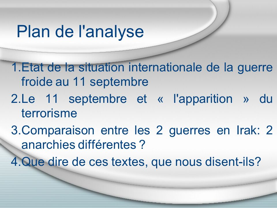 Plan de l'analyse 1.Etat de la situation internationale de la guerre froide au 11 septembre 2.Le 11 septembre et « l'apparition » du terrorisme 3.Comp