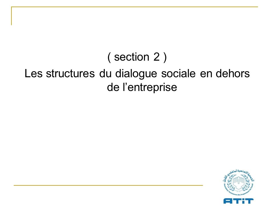 ( section 2 ) Les structures du dialogue sociale en dehors de lentreprise