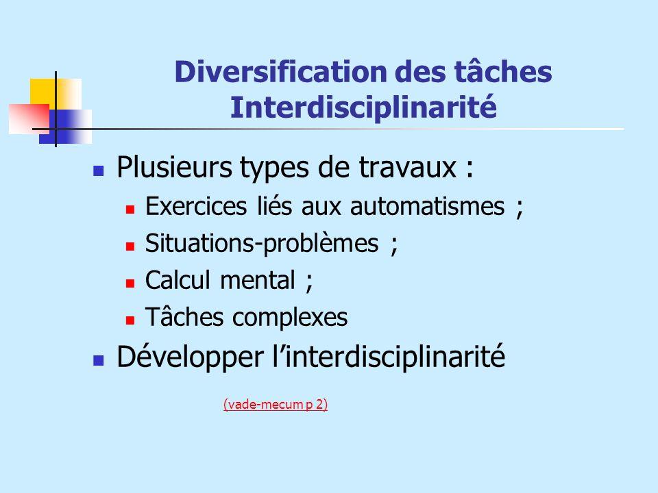 Diversification des tâches Interdisciplinarité Plusieurs types de travaux : Exercices liés aux automatismes ; Situations-problèmes ; Calcul mental ; T