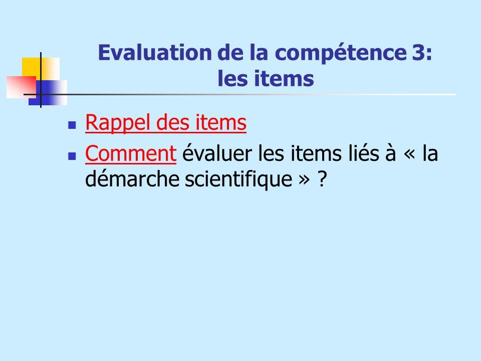 Evaluation de la compétence 3: les items Rappel des items Comment évaluer les items liés à « la démarche scientifique » ? Comment