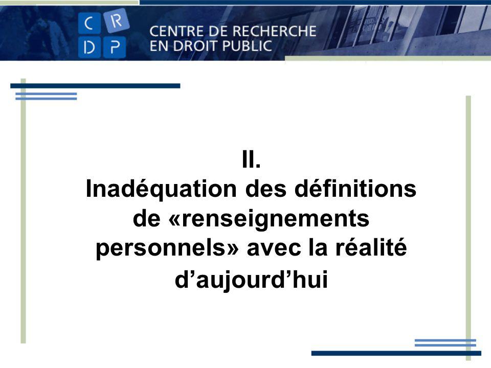 II. Inadéquation des définitions de «renseignements personnels» avec la réalité daujourdhui