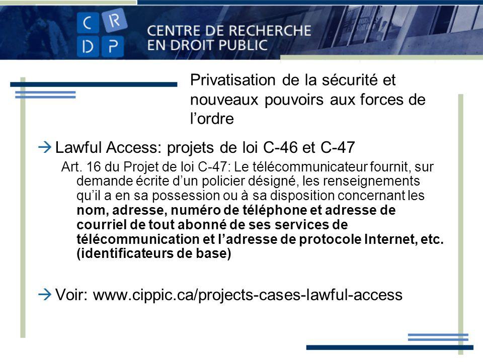 Privatisation de la sécurité et nouveaux pouvoirs aux forces de lordre Lawful Access: projets de loi C-46 et C-47 Art. 16 du Projet de loi C-47: Le té