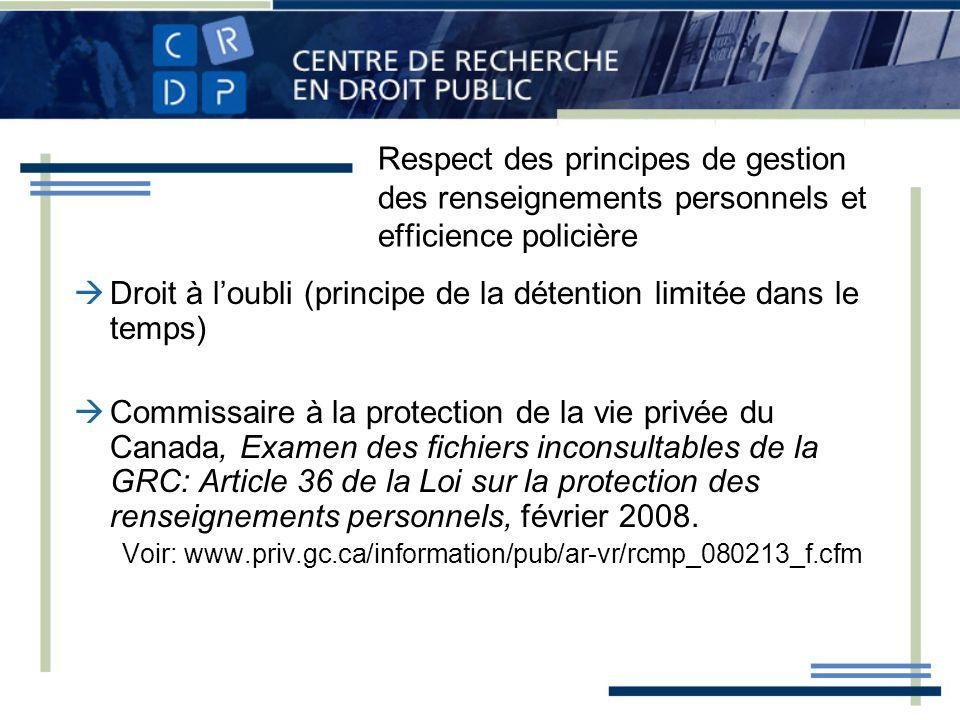 Respect des principes de gestion des renseignements personnels et efficience policière Droit à loubli (principe de la détention limitée dans le temps)