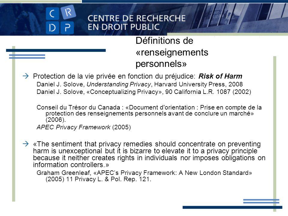 Définitions de «renseignements personnels» Protection de la vie privée en fonction du préjudice: Risk of Harm Daniel J. Solove, Understanding Privacy,