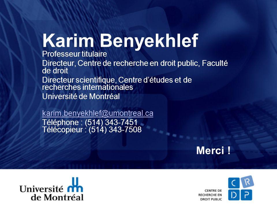 Karim Benyekhlef Professeur titulaire Directeur, Centre de recherche en droit public, Faculté de droit Directeur scientifique, Centre détudes et de re