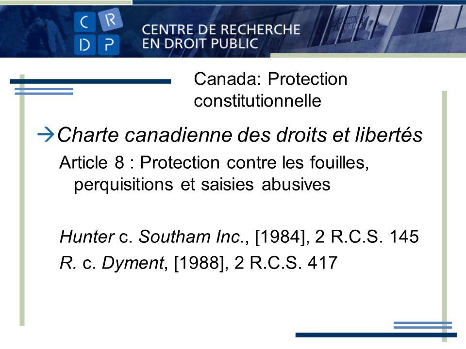 Canada: Protection constitutionnelle Charte canadienne des droits et libertés Article 8 : Protection contre les fouilles, perquisitions et saisies abu