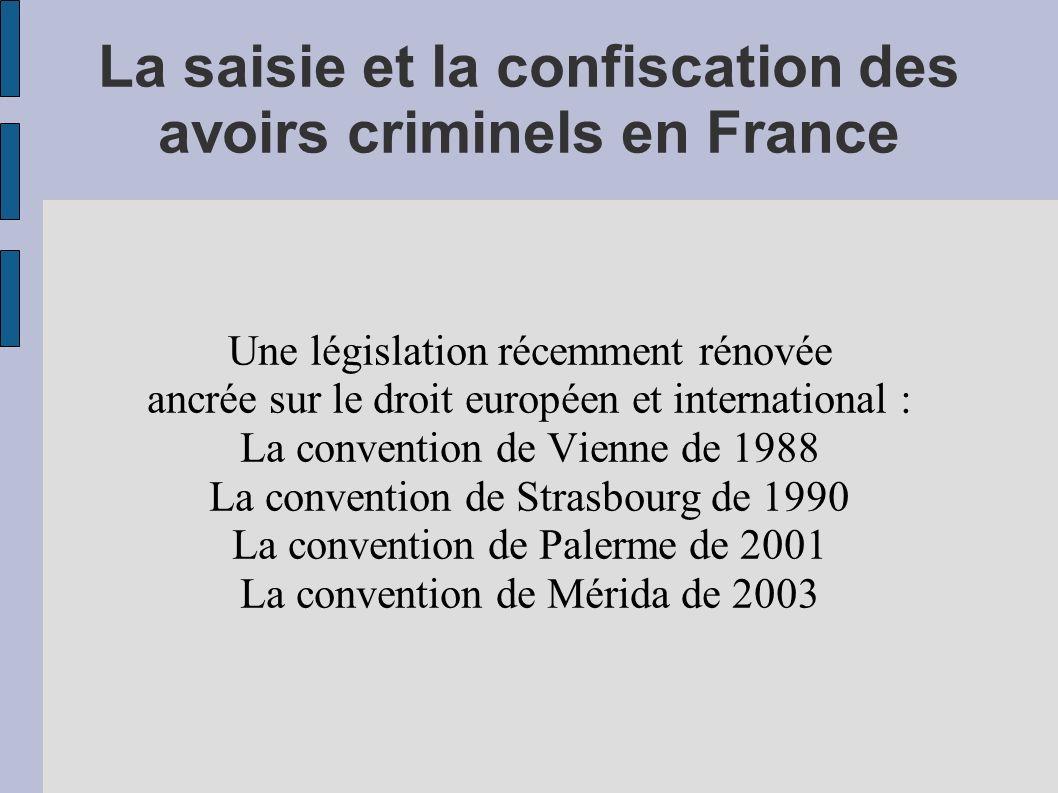 La saisie et la confiscation des avoirs criminels en France Une législation récemment rénovée ancrée sur le droit européen et international : La conve