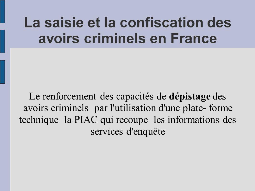 La saisie et la confiscation des avoirs criminels en France Le renforcement des capacités de dépistage des avoirs criminels par l'utilisation d'une pl