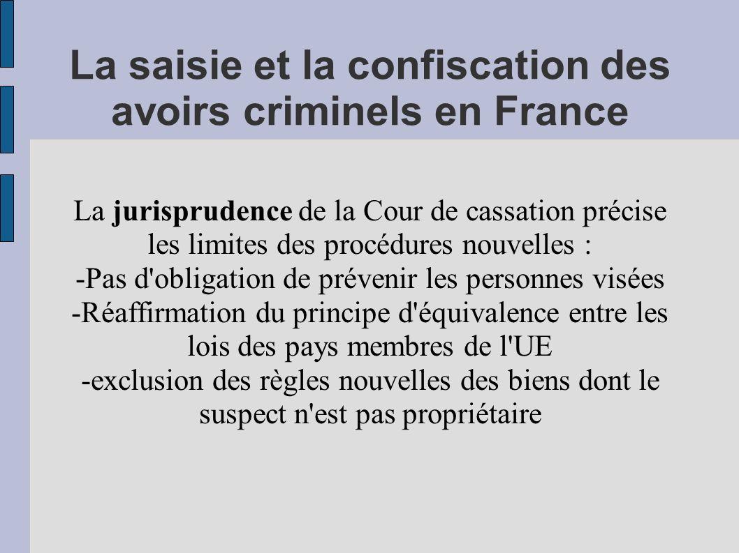 La saisie et la confiscation des avoirs criminels en France La jurisprudence de la Cour de cassation précise les limites des procédures nouvelles : -P