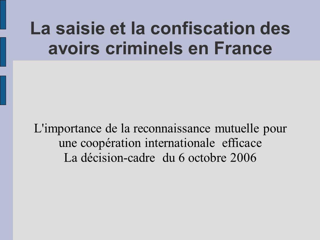 La saisie et la confiscation des avoirs criminels en France Le principe de confiance entre Etats membres de l Union Européenne L efficacité de la répartition entre pays demandeur et pays d origine