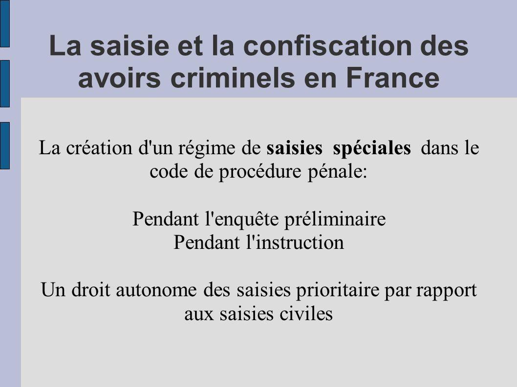 La saisie et la confiscation des avoirs criminels en France Le mécanisme de saisie et confiscation générale du patrimoine qui permet de saisir tous les biens d un suspect sans avoir à justifier d un lien entre le bien et l infraction