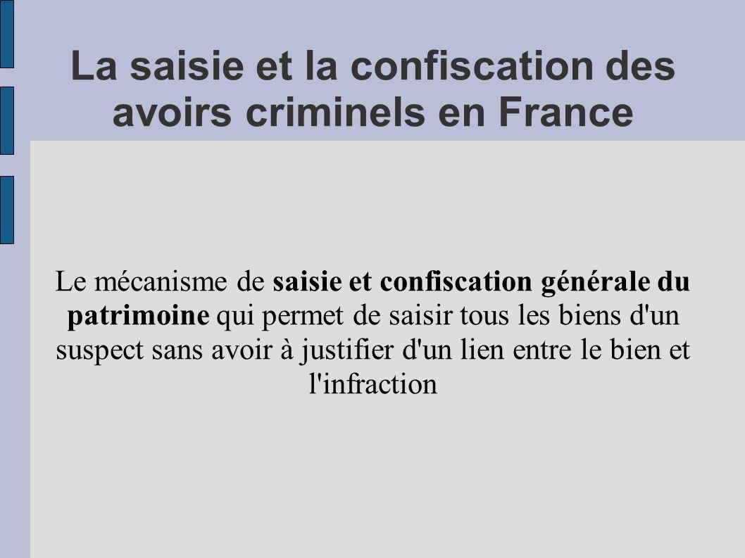 La saisie et la confiscation des avoirs criminels en France Le mécanisme de saisie et confiscation générale du patrimoine qui permet de saisir tous le