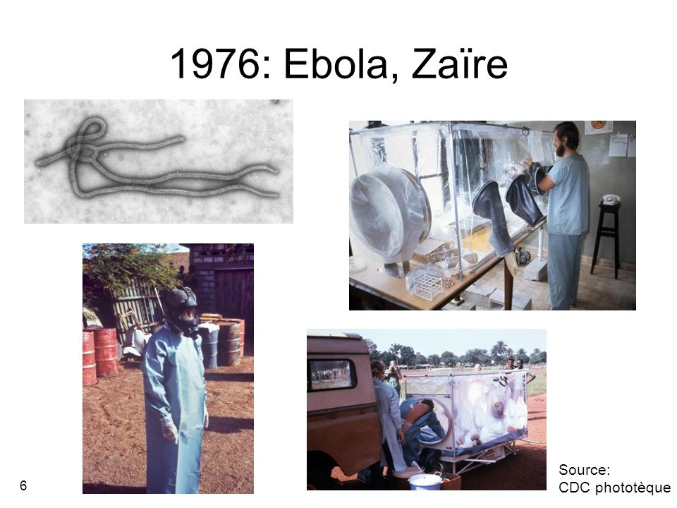 6 1976: Ebola, Zaïre Source: CDC phototèque
