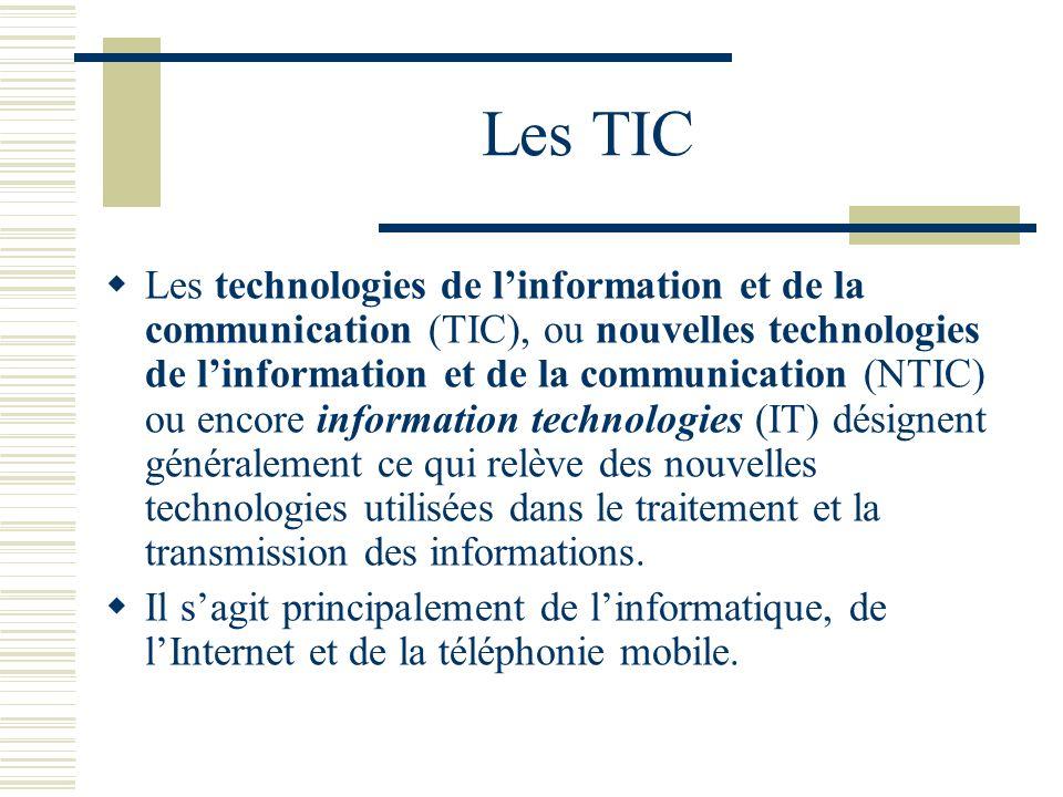 Les TIC Les technologies de linformation et de la communication (TIC), ou nouvelles technologies de linformation et de la communication (NTIC) ou enco